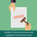 Certified Commercial Invoice and Legalized Commercial Invoice