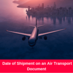 Date of Shipment on an Air Transport Document