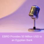 EBRD Provides 50 Million USD Trade Finance Line to an Egyptian Bank