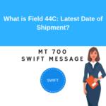 Field 44C: Latest Date of Shipment