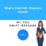 Field 44D: Shipment Period