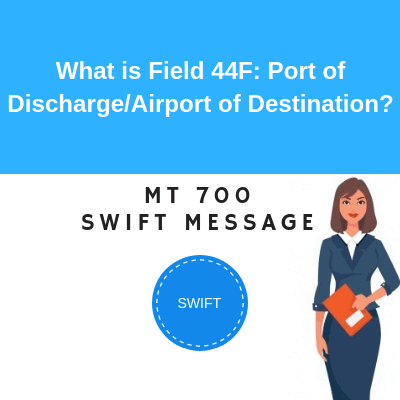 Field 44F: Port of Discharge/Airport of Destination | Letterofcredit