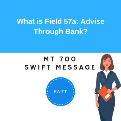Field 57a: Advise Through Bank