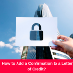 How to Add a Confirmation to a Letter of Credit?