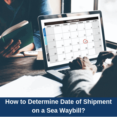 How to determine date of shipment on a Non-Negotiable Sea Waybill?