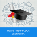 How to Prepare CDCS Examination?