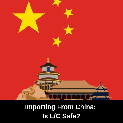 Is letter of credit a safe payment method when importing goods from China?