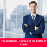 Presentation – Parties to the Letter of Credit