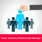 Trade Advisory Relationship Manager