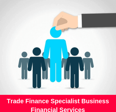 Trade Finance Specialist Business Financial Services