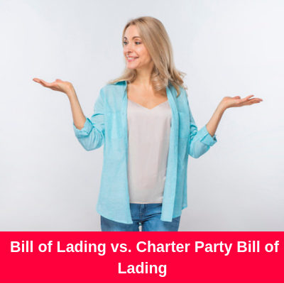 What are the Differences Between a Bill of Lading and a Charter Party Bill of Lading?