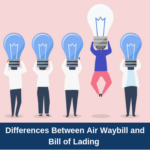 Differences Between Air Waybill and Bill of Lading