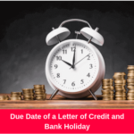 What happens if due date of a letter of credit falls on a bank holiday?