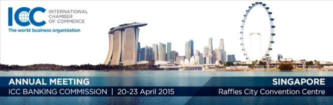 ICC Banking Commission Annual Meeting 20 – 23 April, 2015 Singapore