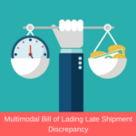 Multimodal Bill of Lading Late Shipment Discrepancy